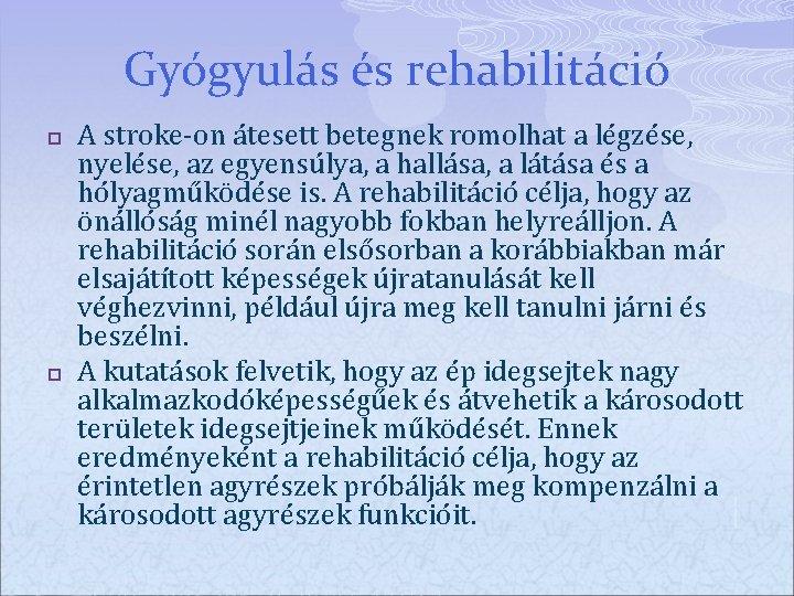 Gyógyulás és rehabilitáció p p A stroke-on átesett betegnek romolhat a légzése, nyelése, az