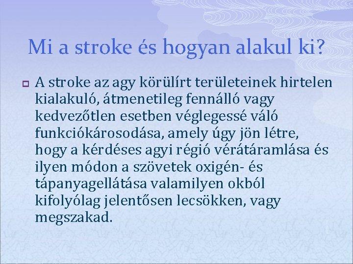 Mi a stroke és hogyan alakul ki? p A stroke az agy körülírt területeinek