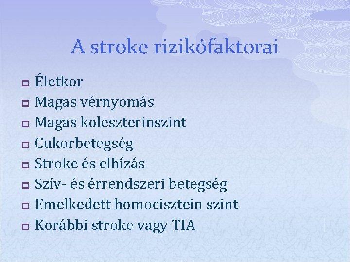 A stroke rizikófaktorai p p p p Életkor Magas vérnyomás Magas koleszterinszint Cukorbetegség Stroke