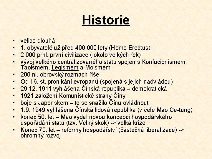 Historie • • • velice dlouhá 1. obyvatelé už před 400 000 lety (Homo