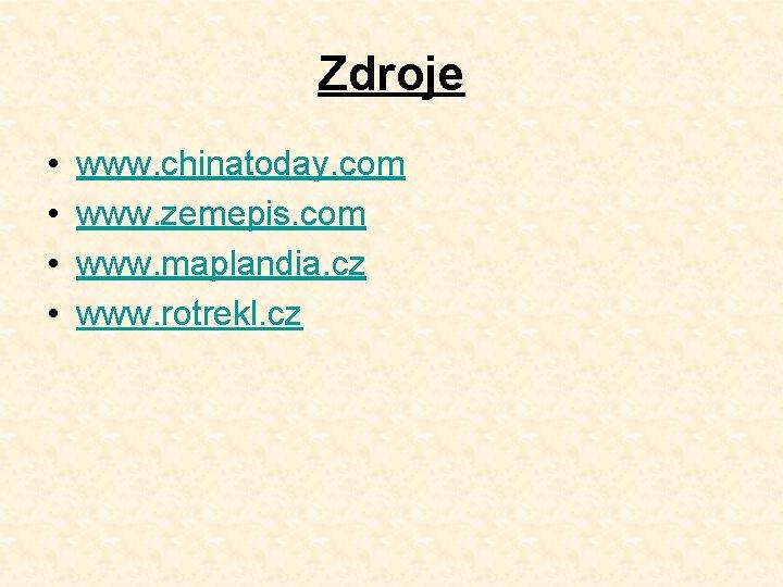 Zdroje • • www. chinatoday. com www. zemepis. com www. maplandia. cz www. rotrekl.