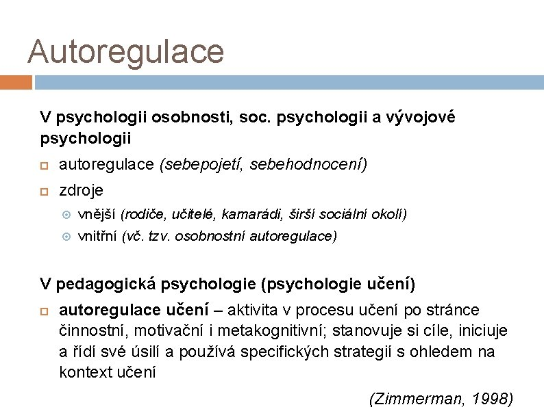 Autoregulace V psychologii osobnosti, soc. psychologii a vývojové psychologii autoregulace (sebepojetí, sebehodnocení) zdroje vnější