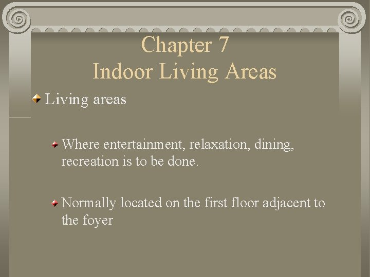 Chapter 7 Indoor Living Areas Living areas Where entertainment, relaxation, dining, recreation is to
