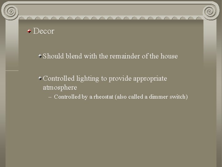Decor Should blend with the remainder of the house Controlled lighting to provide appropriate