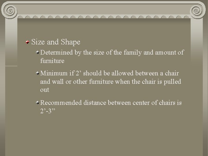 Size and Shape Determined by the size of the family and amount of furniture