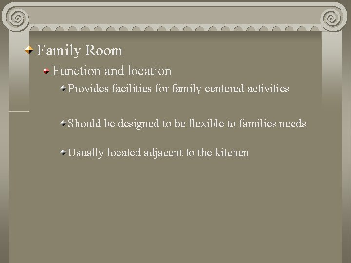 Family Room Function and location Provides facilities for family centered activities Should be designed