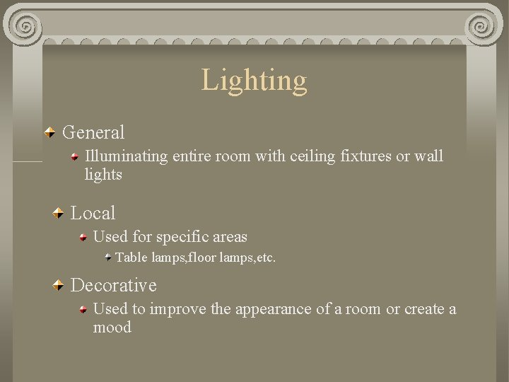 Lighting General Illuminating entire room with ceiling fixtures or wall lights Local Used for