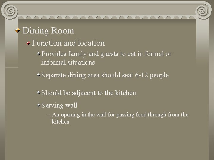 Dining Room Function and location Provides family and guests to eat in formal or