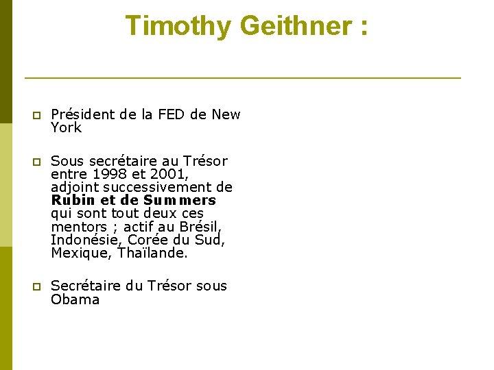 Timothy Geithner : Président de la FED de New York Sous secrétaire au Trésor