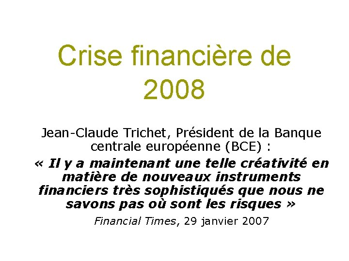 Crise financière de 2008 Jean-Claude Trichet, Président de la Banque centrale européenne (BCE) :