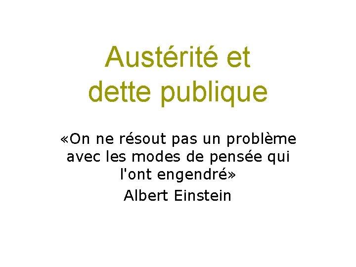 Austérité et dette publique «On ne résout pas un problème avec les modes de
