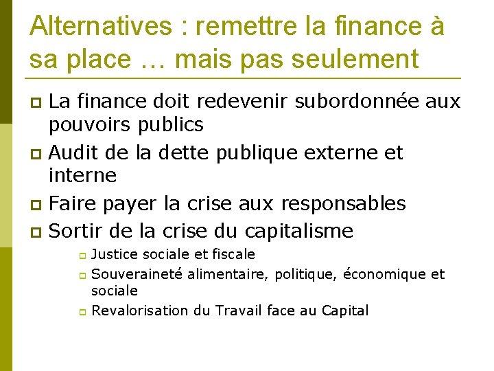 Alternatives : remettre la finance à sa place … mais pas seulement La finance