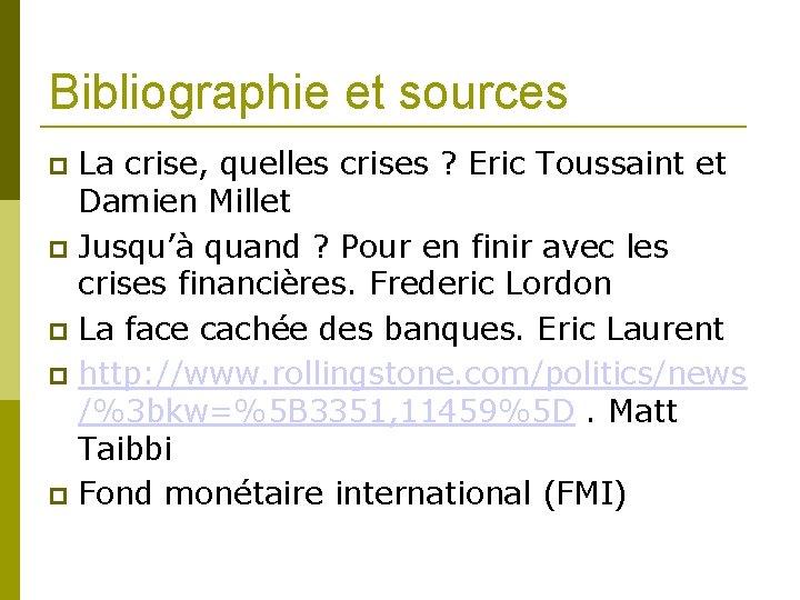 Bibliographie et sources La crise, quelles crises ? Eric Toussaint et Damien Millet Jusqu'à
