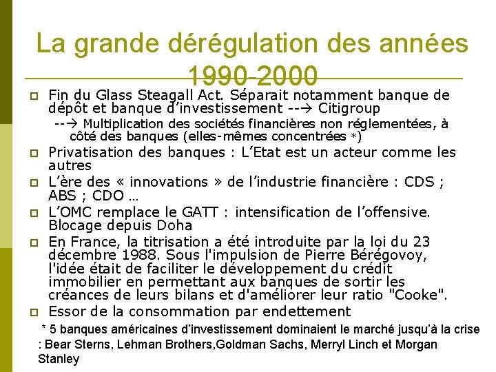 La grande dérégulation des années 1990 -2000 Fin du Glass Steagall Act. Séparait notamment
