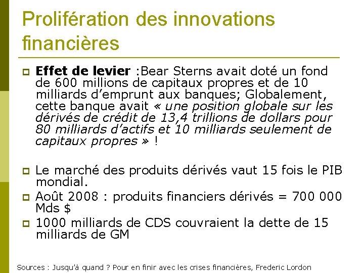 Prolifération des innovations financières Effet de levier : Bear Sterns avait doté un fond