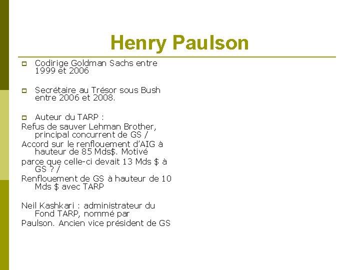 Henry Paulson Codirige Goldman Sachs entre 1999 et 2006 Secrétaire au Trésor sous Bush