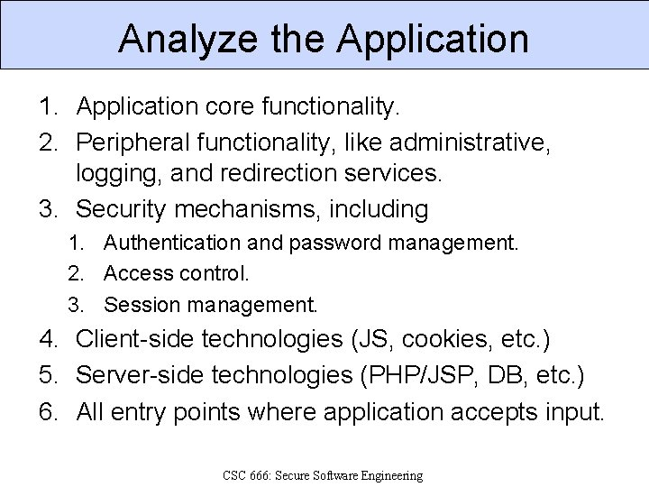 Analyze the Application 1. Application core functionality. 2. Peripheral functionality, like administrative, logging, and