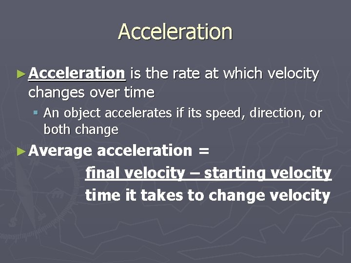 Acceleration ► Acceleration is the rate at which velocity changes over time § An