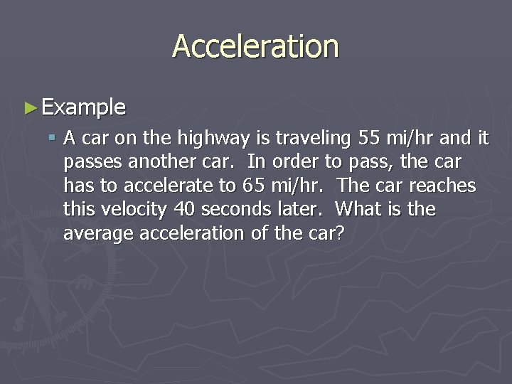 Acceleration ► Example § A car on the highway is traveling 55 mi/hr and