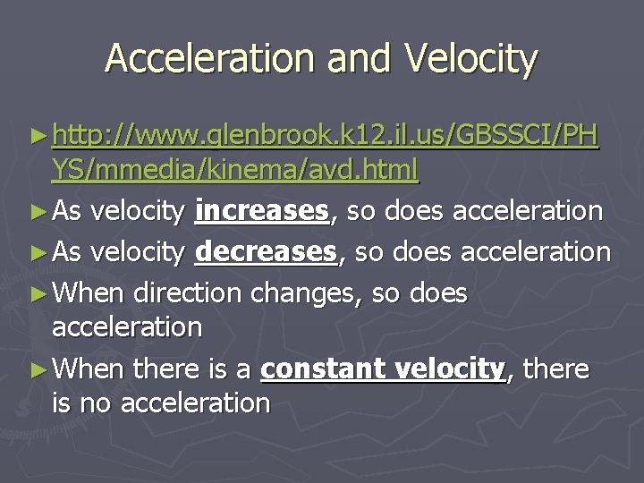 Acceleration and Velocity ► http: //www. glenbrook. k 12. il. us/GBSSCI/PH YS/mmedia/kinema/avd. html ►