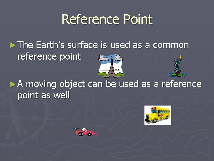 Reference Point ► The Earth's surface is used as a common reference point ►A