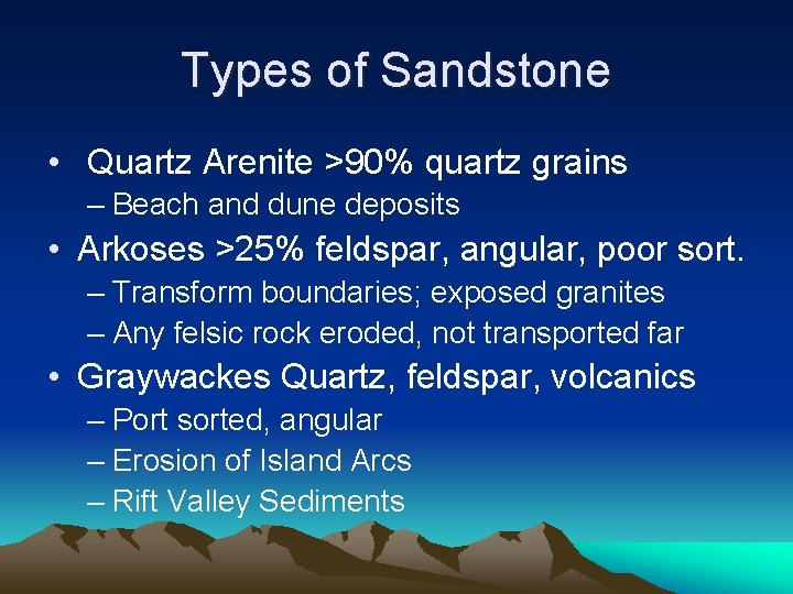 Types of Sandstone • Quartz Arenite >90% quartz grains – Beach and dune deposits
