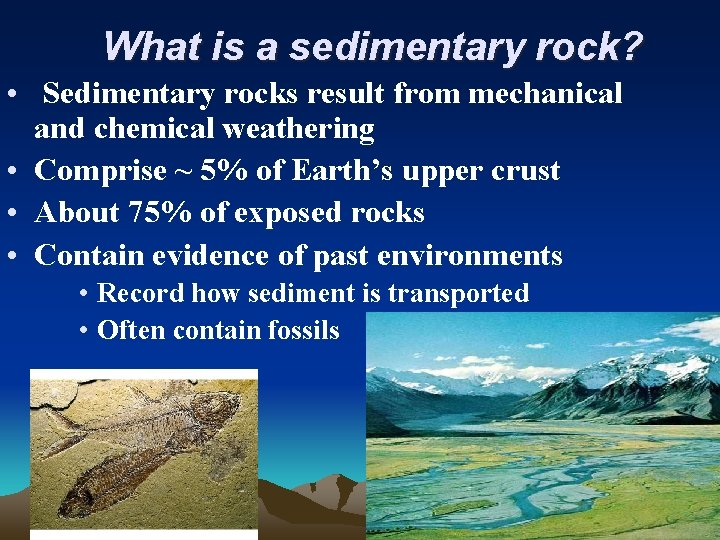 What is a sedimentary rock? • Sedimentary rocks result from mechanical and chemical weathering