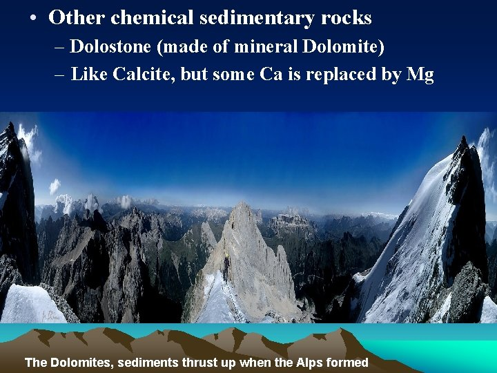 • Other chemical sedimentary rocks – Dolostone (made of mineral Dolomite) – Like