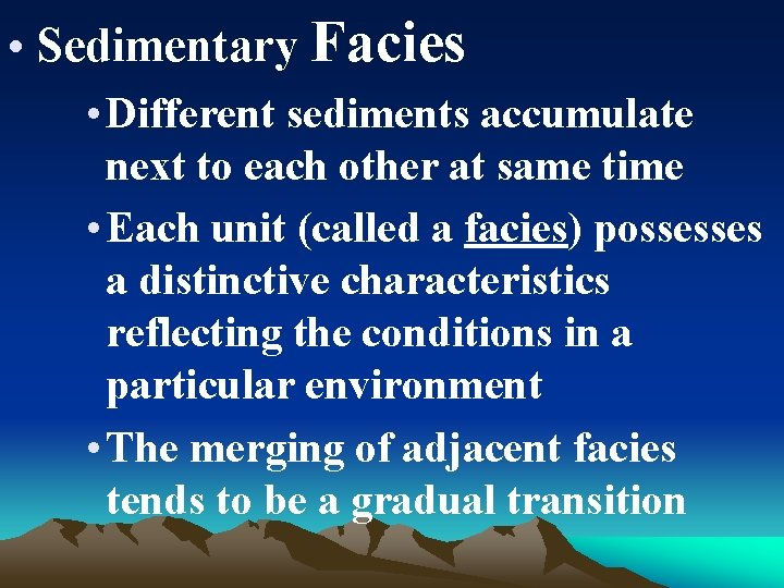 • Sedimentary Facies • Different sediments accumulate next to each other at same