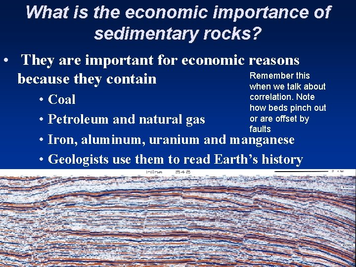 What is the economic importance of sedimentary rocks? • They are important for economic