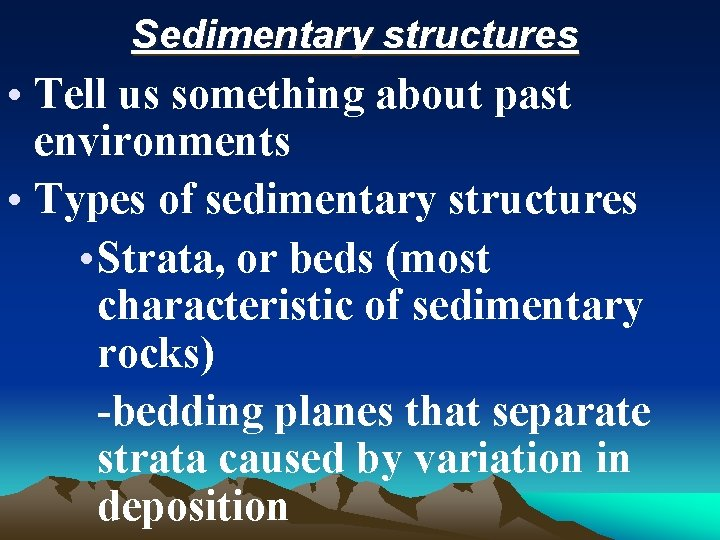 Sedimentary structures • Tell us something about past environments • Types of sedimentary structures
