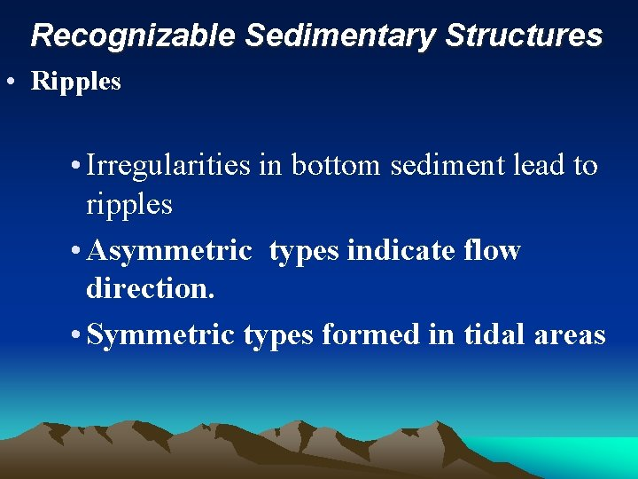 Recognizable Sedimentary Structures • Ripples • Irregularities in bottom sediment lead to ripples •