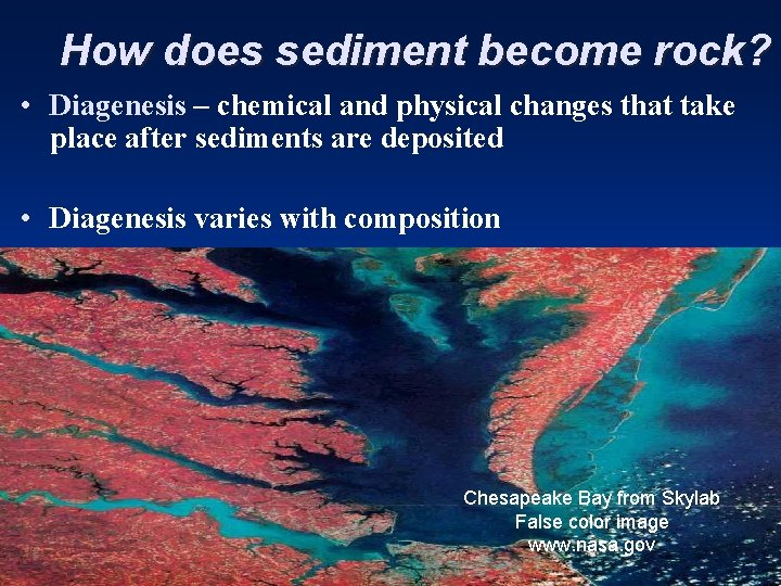 How does sediment become rock? • Diagenesis – chemical and physical changes that take