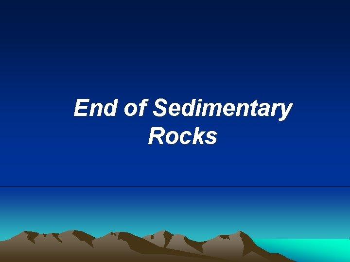 End of Sedimentary Rocks