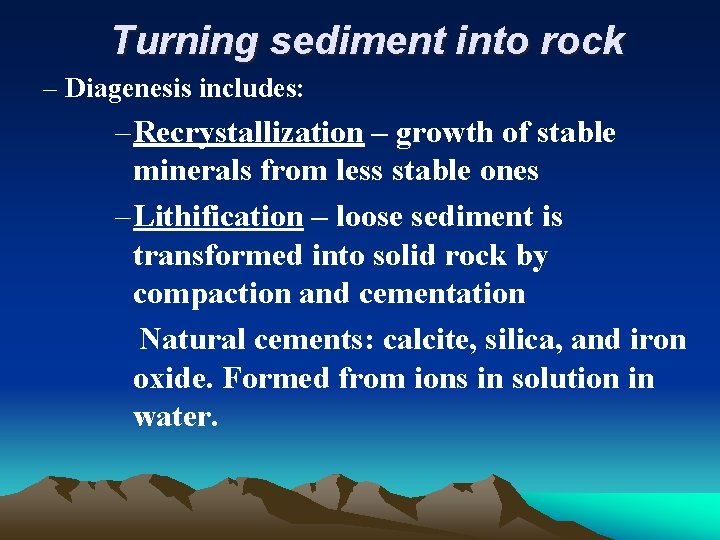 Turning sediment into rock – Diagenesis includes: – Recrystallization – growth of stable minerals
