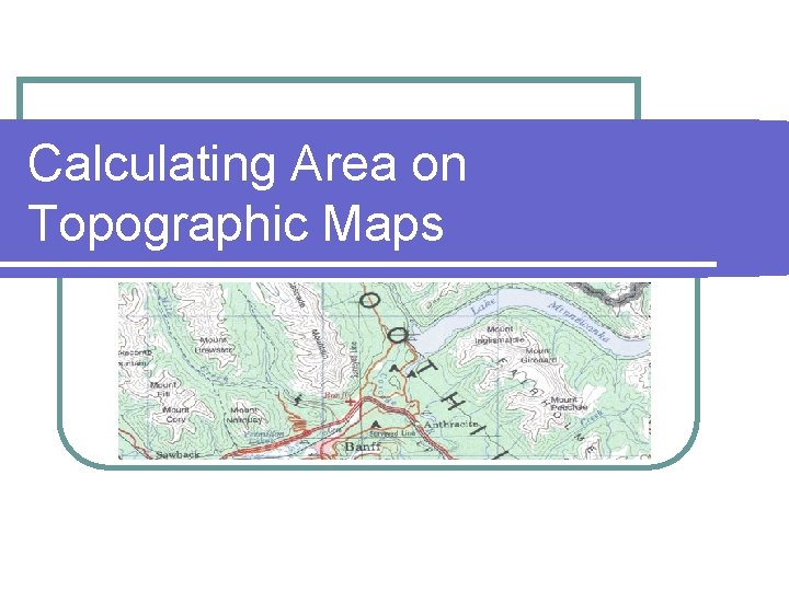 Calculating Area on Topographic Maps