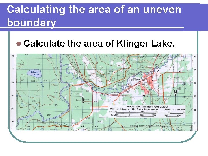 Calculating the area of an uneven boundary l Calculate the area of Klinger Lake.