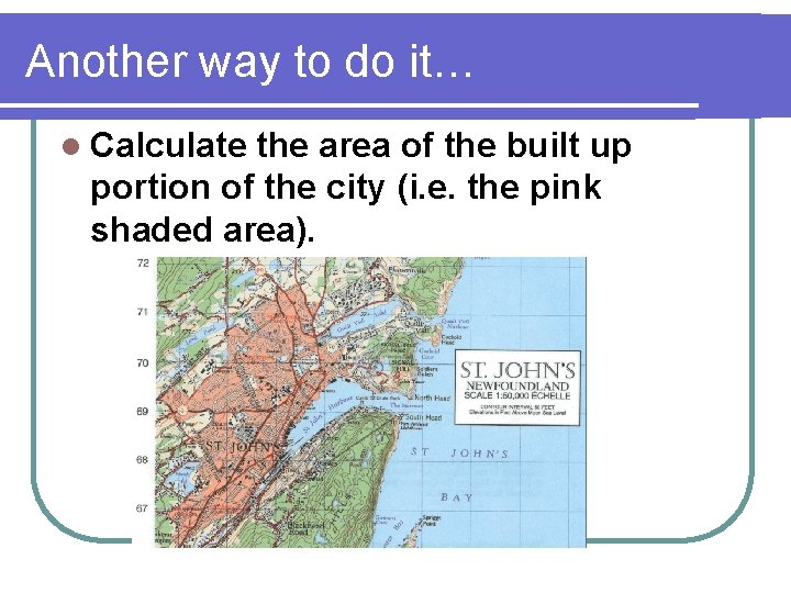 Another way to do it… l Calculate the area of the built up portion