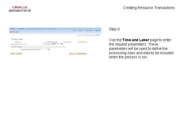 Creating Resource Transactions Step 8 Use the Time and Labor page to enter the