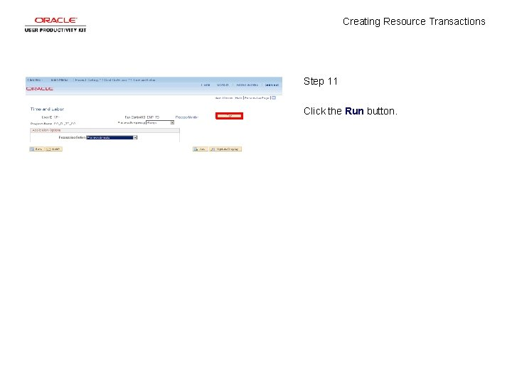 Creating Resource Transactions Step 11 Click the Run button.