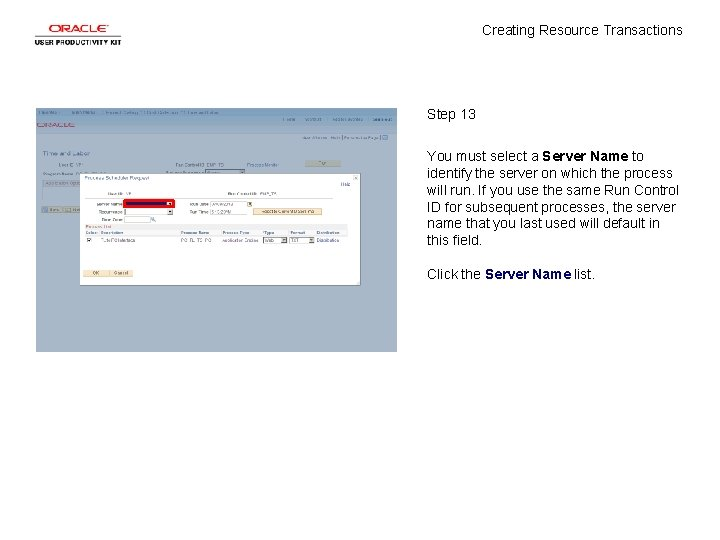 Creating Resource Transactions Step 13 You must select a Server Name to identify the