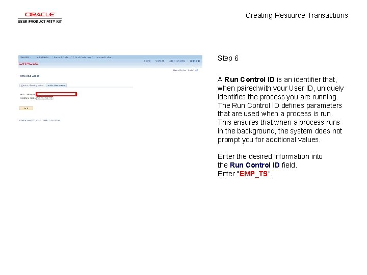 Creating Resource Transactions Step 6 A Run Control ID is an identifier that, when
