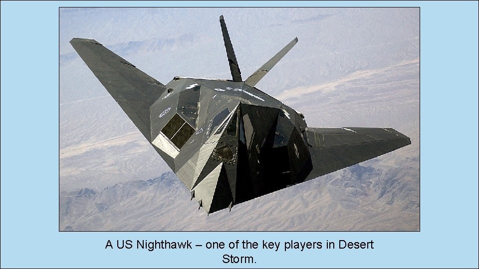 A US Nighthawk – one of the key players in Desert Storm.