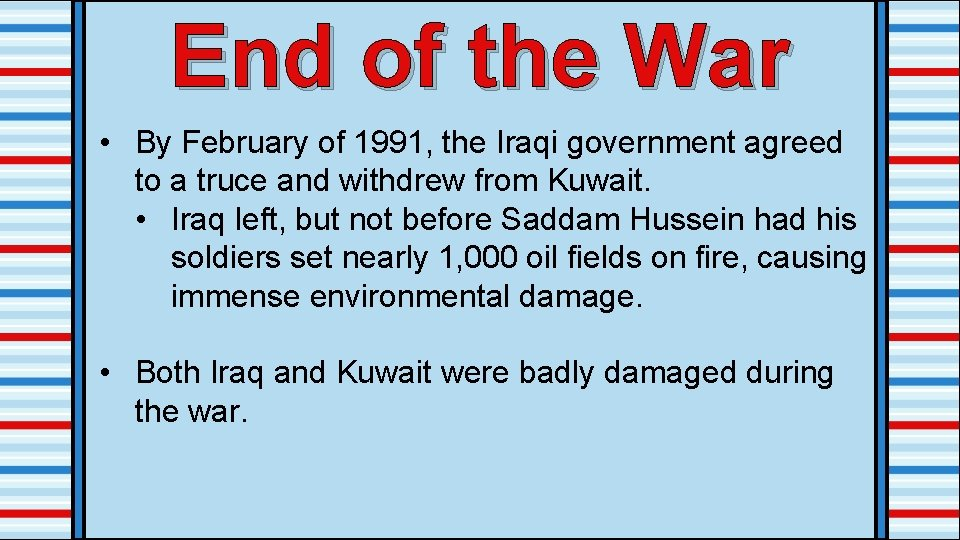 End of the War • By February of 1991, the Iraqi government agreed to