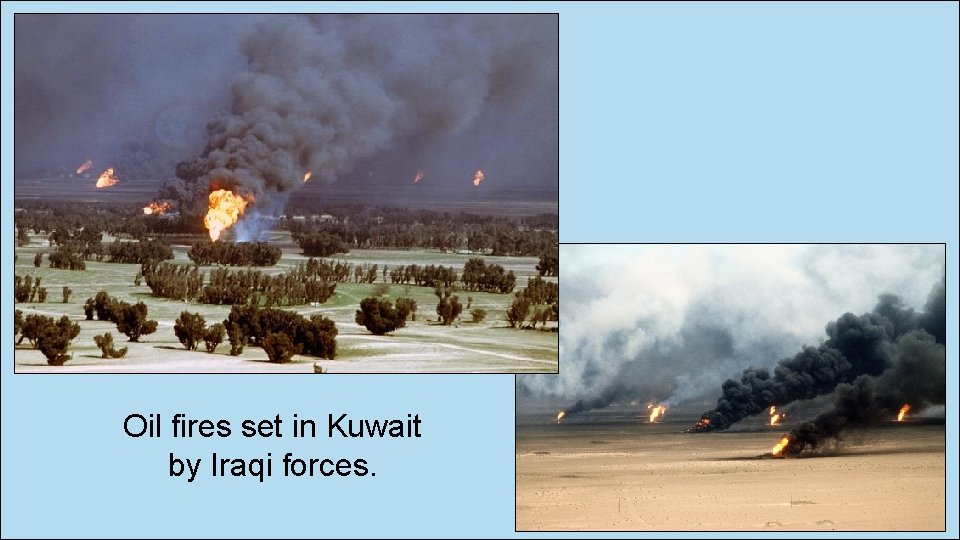 Oil fires set in Kuwait by Iraqi forces.