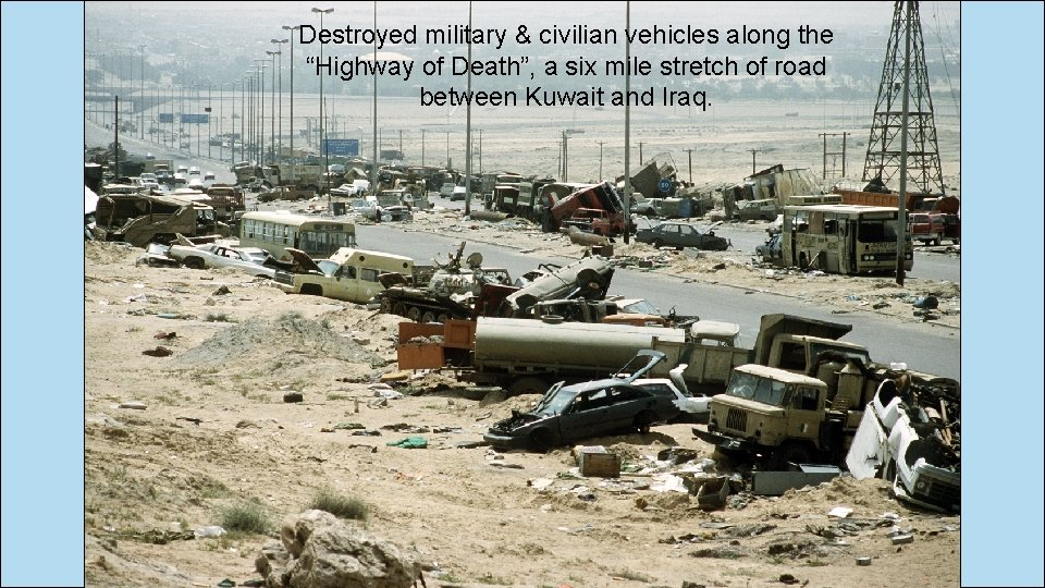 """Destroyed military & civilian vehicles along the """"Highway of Death"""", a six mile stretch"""