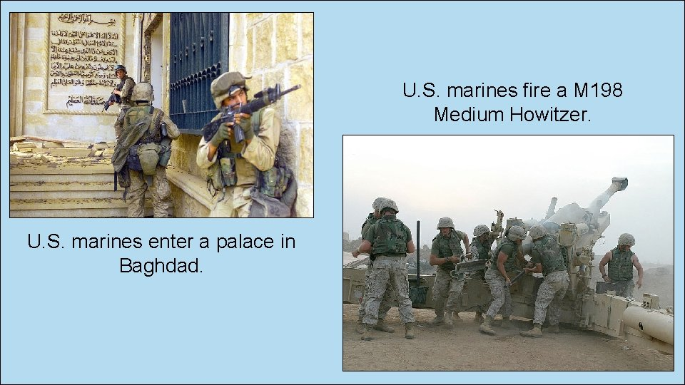 U. S. marines fire a M 198 Medium Howitzer. U. S. marines enter a