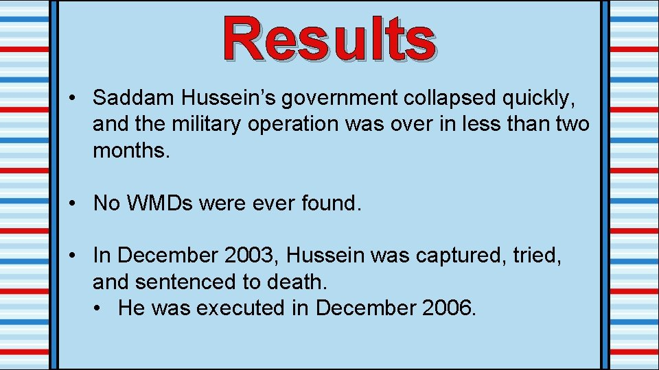 Results • Saddam Hussein's government collapsed quickly, and the military operation was over in