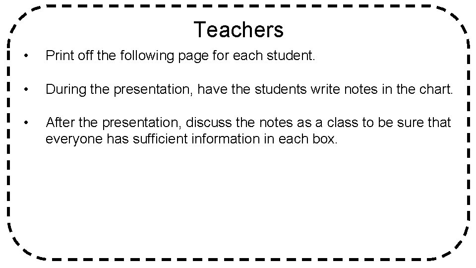 Teachers • • Print off the following page for each student. • After the