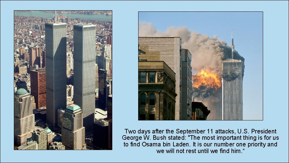 Two days after the September 11 attacks, U. S. President George W. Bush stated: